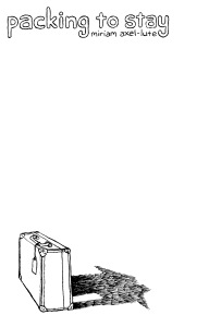 """Cover image with """"Packing to Stay"""" and """"Miriam Axel-Lute"""" at the top, and a suitcase whose shadow is the shape of a house in the lower left."""